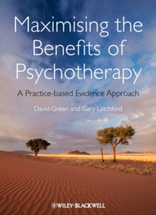 Maximising the Benefits of Psychotherapy : A Practice-Based Evidence Approach, Hardback Book