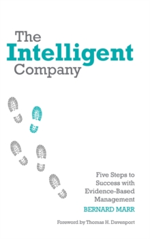 The Intelligent Company : Five Steps to Success with Evidence-Based Management, Hardback Book