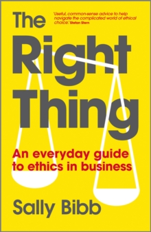 The Right Thing : An Everyday Guide to Ethics in Business, Paperback Book