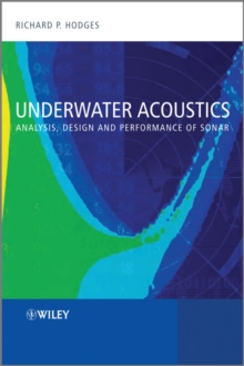 Underwater Acoustics : Analysis, Design and Performance of Sonar, Hardback Book