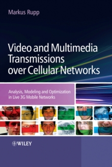 Video and Multimedia Transmissions over Cellular Networks : Analysis, Modelling and Optimization in Live 3G Mobile Communications, Hardback Book