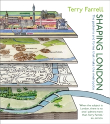 Shaping London : The Patterns and Forms That Make the Metropolis, Hardback Book