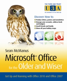 Microsoft Office for the Older and Wiser : Get Up and Running with Office 2010 and Office 2007, Paperback Book