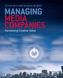 Managing Media Companies : Harnessing Creative Value, Paperback Book