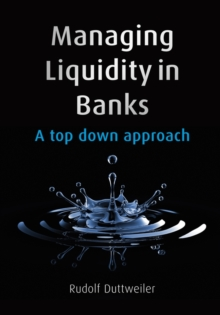 Managing Liquidity in Banks : A Top Down Approach, Hardback Book