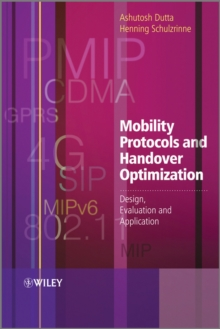 Mobility Protocols and Handover Optimization : Design, Evaluation and Application, Hardback Book