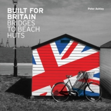 Built for Britain : Bridges to Beach Huts, Paperback Book