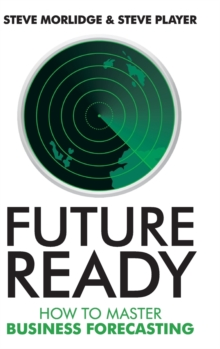 Future Ready : How to Master Business Forecasting, Hardback Book