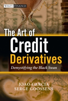 The Art of Credit Derivatives : Demystifying the Black Swan, Hardback Book
