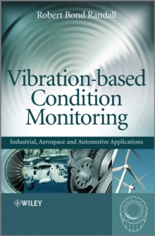 Vibration-Based Condition Monitoring : Industrial, Aerospace and Automotive Applications, Hardback Book