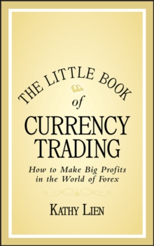The Little Book of Currency Trading : How to Make Big Profits in the World of Forex, Hardback Book