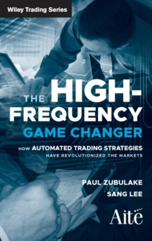 The High Frequency Game Changer : How Automated Trading Strategies Have Revolutionized the Markets, Hardback Book