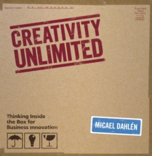 Creativity (Un) Limited : Thinking Inside the Box for Business Innovation, Hardback Book