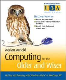 Computing for the Older and Wiser : Get Up and Running on Your Home PC, Paperback Book