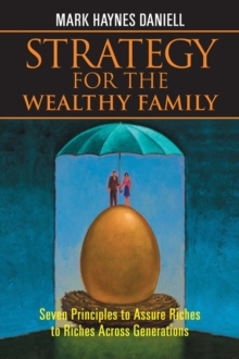 Strategy for the Wealthy Family : Seven Principles to Assure Riches to Riches Across Generations, Hardback Book