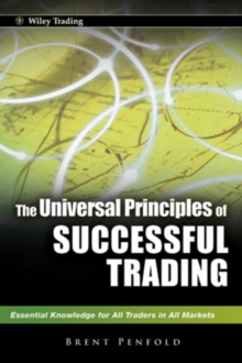 The Universal Principles of Successful Trading : Essential Knowledge for All Traders in All Markets, Hardback Book