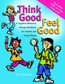 Think Good - Feel Good : A Cognitive Behaviour Therapy Workbook for Children and Young People, Paperback / softback Book