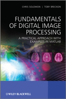 Fundamentals of Digital Image Processing : A Practical Approach with Examples in Matlab, Hardback Book