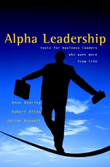 Alpha Leadership : Tools for Business Leaders Who Want More from Life, Hardback Book
