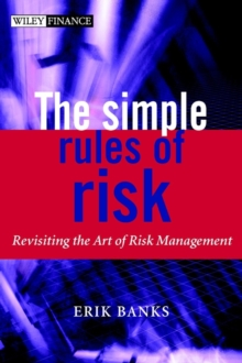 The Simple Rules of Risk : Revisiting the Art of Financial Risk Management, Hardback Book