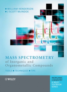 Mass Spectrometry of Inorganic and Organometallic Compounds : Tools - Techniques - Tips, Hardback Book