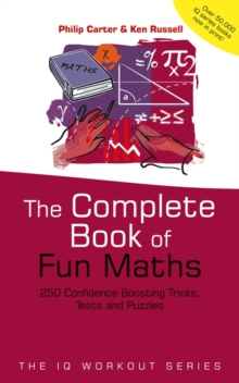 The Complete Book of Fun Maths : 250 Confidence-boosting Tricks, Tests and Puzzles, Paperback Book