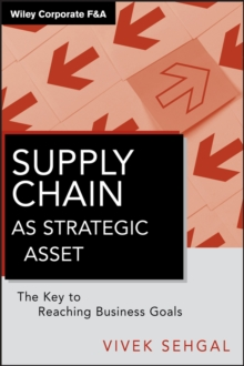 Supply Chain as Strategic Asset : The Key to Reaching Business Goals, Hardback Book