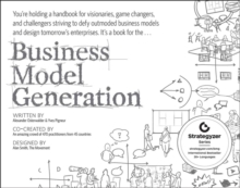 Business Model Generation : A Handbook for Visionaries, Game Changers, and Challengers, Paperback Book