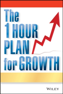 The One Hour Plan for Growth : How a Single Sheet of Paper Can Take Your Business to the Next Level, Paperback / softback Book