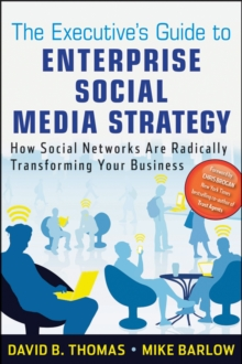 The Executive's Guide to Enterprise Social Media Strategy : How Social Networks Are Radically Transforming Your Business, Hardback Book