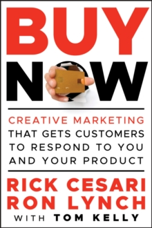 Buy Now : Creative Marketing that Gets Customers to Respond to You and Your Product, Hardback Book