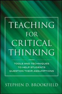 Teaching for Critical Thinking : Tools and Techniques to Help Students Question Their Assumptions, Hardback Book