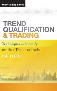 Trend Qualification and Trading : Techniques To Identify the Best Trends to Trade, Hardback Book