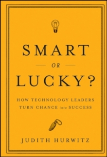 Smart or Lucky? : How Technology Leaders Turn Chance into Success, Hardback Book