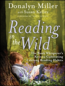Reading in the Wild : The Book Whisperer's Keys to Cultivating Lifelong Reading Habits, Paperback Book