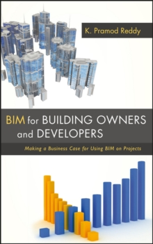 Bim for Building Owners and Developers : Making a Business Case for Using Bim on Projects, Hardback Book