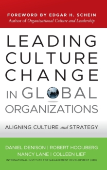 Leading Culture Change in Global Organizations : Aligning Culture and Strategy, Hardback Book