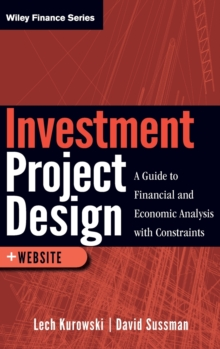 Investment Project Design : A Guide to Financial and Economic Analysis with Constraints, Hardback Book