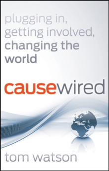 CauseWired : Plugging In, Getting Involved, Changing the World, Paperback / softback Book
