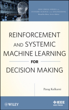 Reinforcement and Systemic Machine Learning for Decision Making, Hardback Book