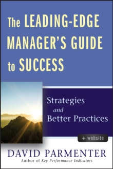 The Leading-Edge Manager's Guide to Success : Strategies and Better Practices with Website, Hardback Book