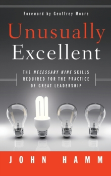 Unusually Excellent : The Necessary Nine Skills Required for the Practice of Great Leadership, Hardback Book