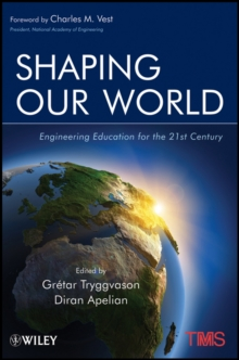 Shaping Our World : Engineering Education for the 21st Century, Paperback / softback Book