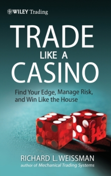 Trade Like a Casino : Find Your Edge, Manage Risk, and Win Like the House, Hardback Book