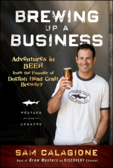 Brewing Up a Business : Adventures in Beer from the Founder of Dogfish Head Craft Brewery, Paperback Book