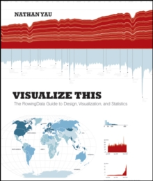Visualize This : The FlowingData Guide to Design, Visualization, and Statistics, Paperback / softback Book