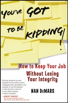 You've Got To Be Kidding! : How to Keep Your Job Without Losing Your Integrity, Hardback Book