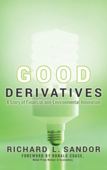 Good Derivatives : A Story of Financial and Environmental Innovation, Hardback Book