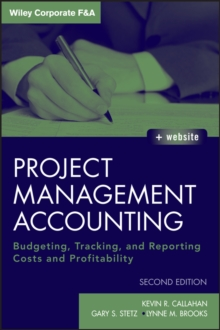 Project Management Accounting : Budgeting, Tracking, and Reporting Costs and Profitability with Website, Hardback Book