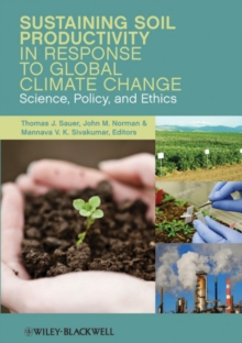 Sustaining Soil Productivity in Response to Global Climate Change : Science, Policy, and Ethics, Hardback Book